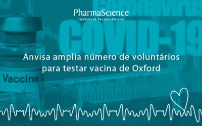 Vacina de Oxford – Anvisa amplia número de voluntários para testes